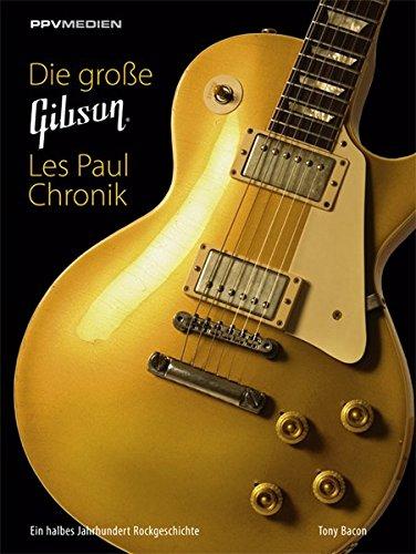Die große Gibson Les Paul Chronik:...